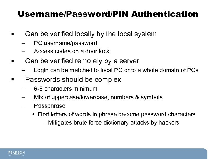 Username/Password/PIN Authentication § Can be verified locally by the local system – – §