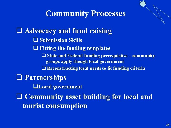 Community Processes q Advocacy and fund raising q Submission Skills q Fitting the funding