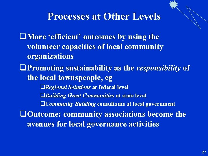 Processes at Other Levels q More 'efficient' outcomes by using the volunteer capacities of