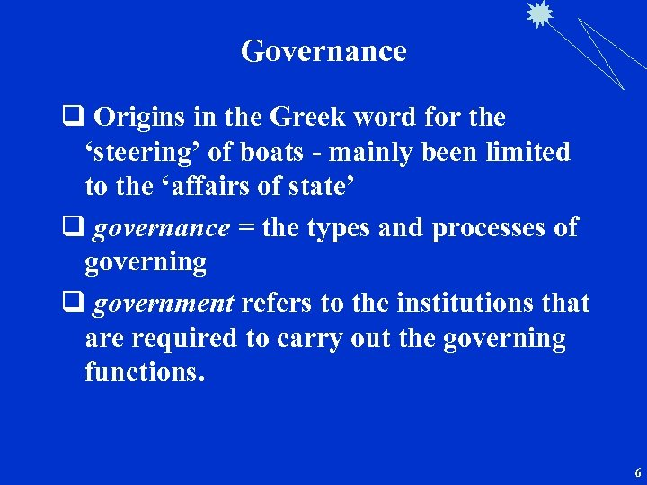 Governance q Origins in the Greek word for the 'steering' of boats - mainly