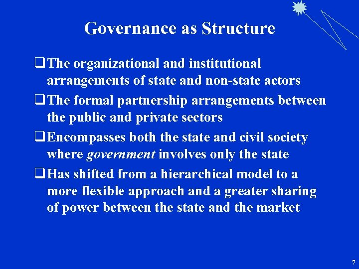 Governance as Structure q The organizational and institutional arrangements of state and non-state actors