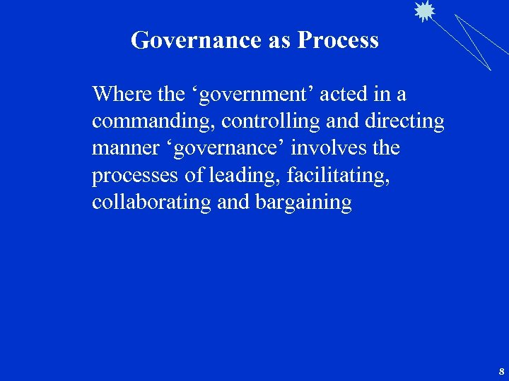 Governance as Process Where the 'government' acted in a commanding, controlling and directing manner