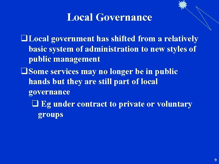 Local Governance q Local government has shifted from a relatively basic system of administration