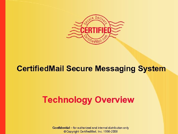 Certified. Mail Secure Messaging System Technology Overview Confidential – for authorized and internal distribution