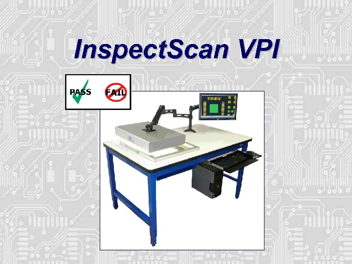 Inspect. Scan VPI