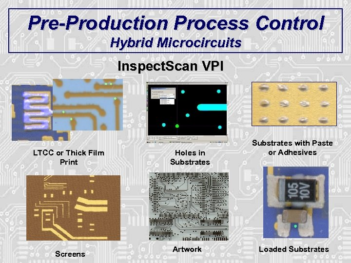 Pre-Production Process Control Hybrid Microcircuits Inspect. Scan VPI LTCC or Thick Film Print Screens