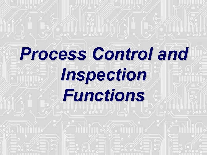 Process Control and Inspection Functions