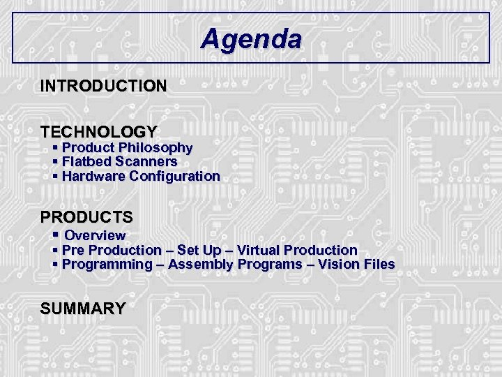 Agenda INTRODUCTION TECHNOLOGY § Product Philosophy § Flatbed Scanners § Hardware Configuration PRODUCTS §