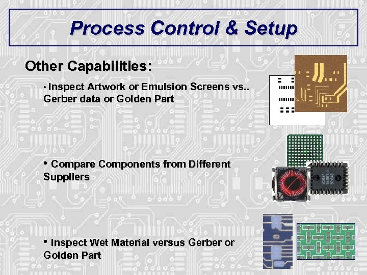 Process Control & Setup Other Capabilities: • Inspect Artwork or Emulsion Screens vs. .