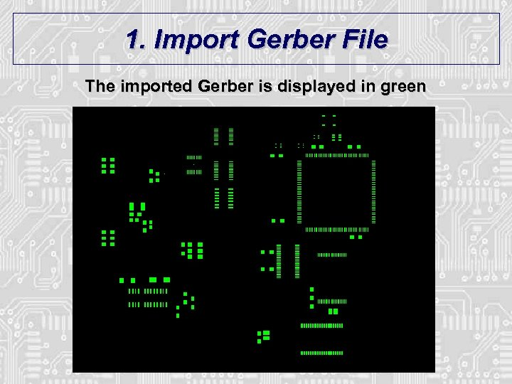 1. Import Gerber File The imported Gerber is displayed in green