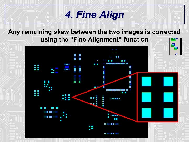 4. Fine Align Any remaining skew between the two images is corrected using the
