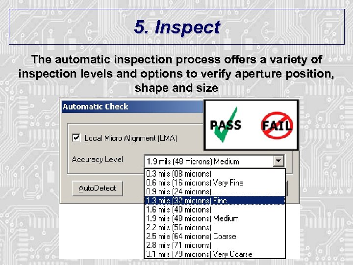 5. Inspect The automatic inspection process offers a variety of inspection levels and options