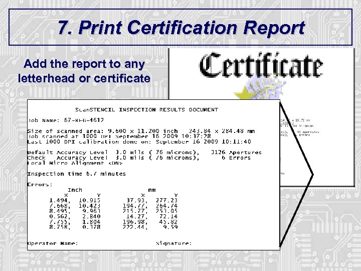 7. Print Certification Report Add the report to any letterhead or certificate