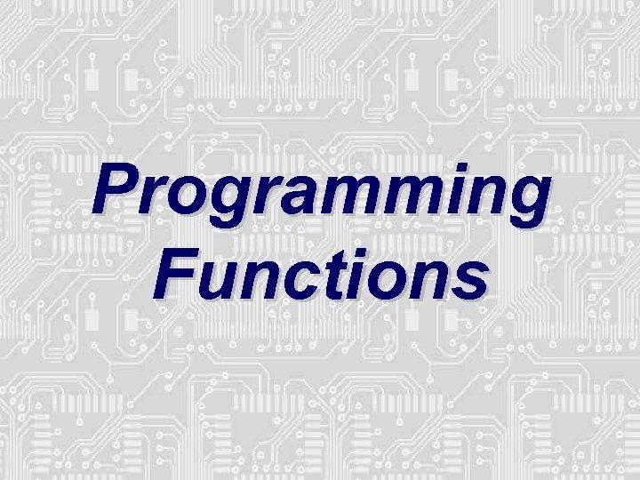 Programming Functions