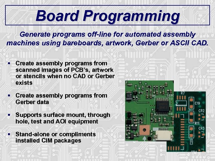 Board Programming Generate programs off-line for automated assembly machines using bareboards, artwork, Gerber or