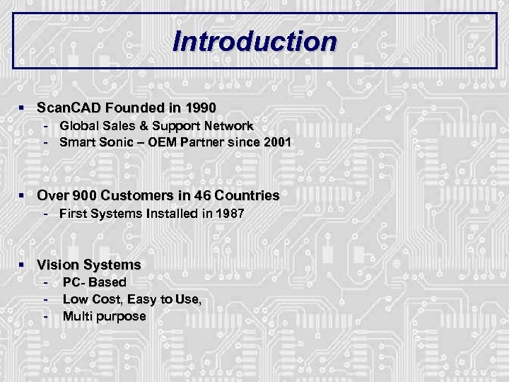 Introduction § Scan. CAD Founded in 1990 - Global Sales & Support Network Smart