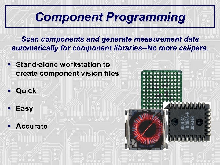 Component Programming Scan components and generate measurement data automatically for component libraries--No more calipers.