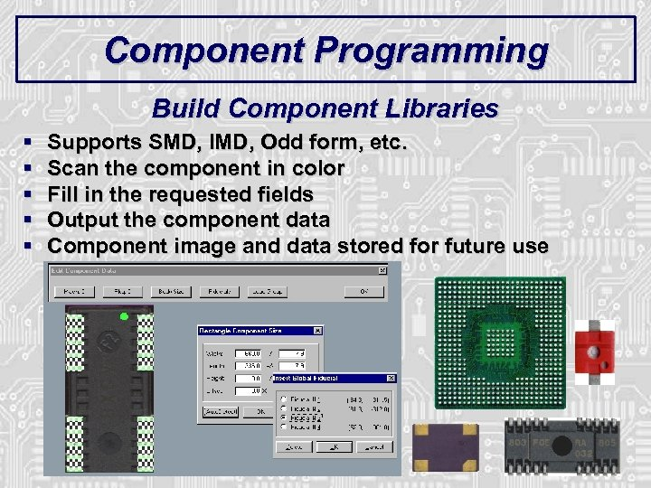 Component Programming Build Component Libraries § § § Supports SMD, IMD, Odd form, etc.