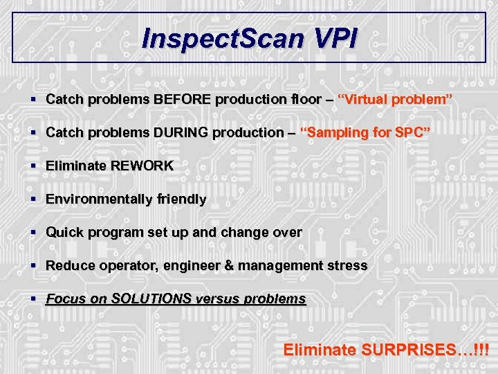 """Inspect. Scan VPI § Catch problems BEFORE production floor – """"Virtual problem"""" § Catch"""