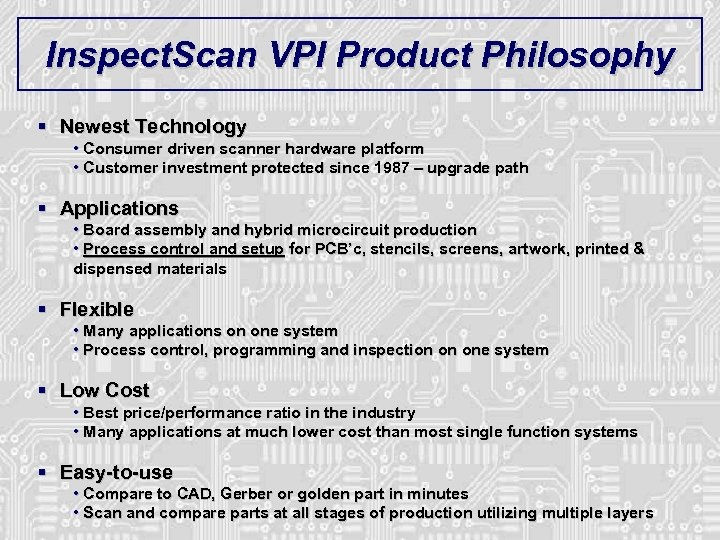 Inspect. Scan VPI Product Philosophy § Newest Technology • Consumer driven scanner hardware platform