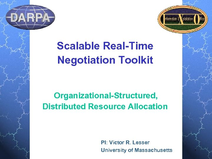 Scalable Real-Time Negotiation Toolkit Organizational-Structured, Distributed Resource Allocation PI: Victor R. Lesser University of