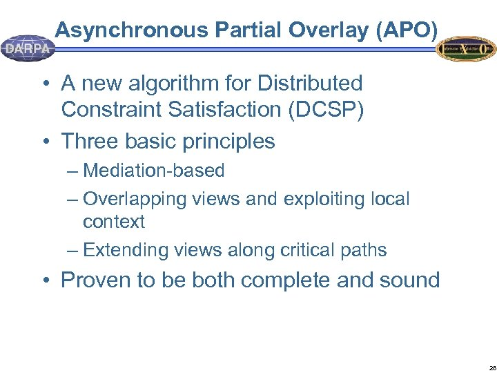 Asynchronous Partial Overlay (APO) • A new algorithm for Distributed Constraint Satisfaction (DCSP) •