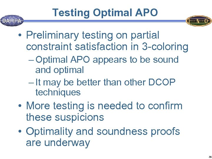 Testing Optimal APO • Preliminary testing on partial constraint satisfaction in 3 -coloring –