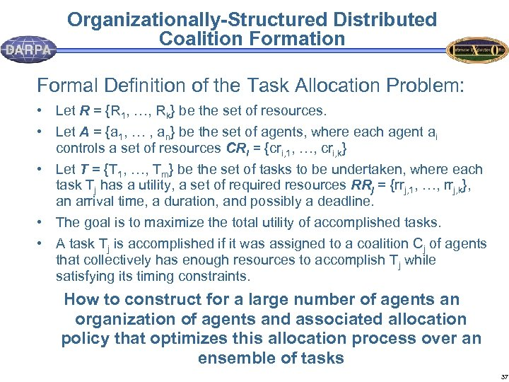 Organizationally-Structured Distributed Coalition Formal Definition of the Task Allocation Problem: • Let R =