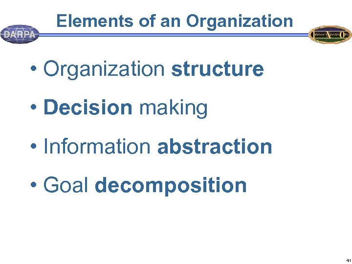 Elements of an Organization • Organization structure • Decision making • Information abstraction •