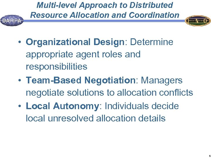 Multi-level Approach to Distributed Resource Allocation and Coordination • Organizational Design: Determine appropriate agent