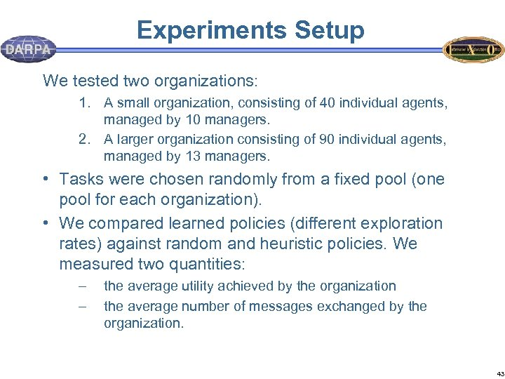 Experiments Setup We tested two organizations: 1. A small organization, consisting of 40 individual