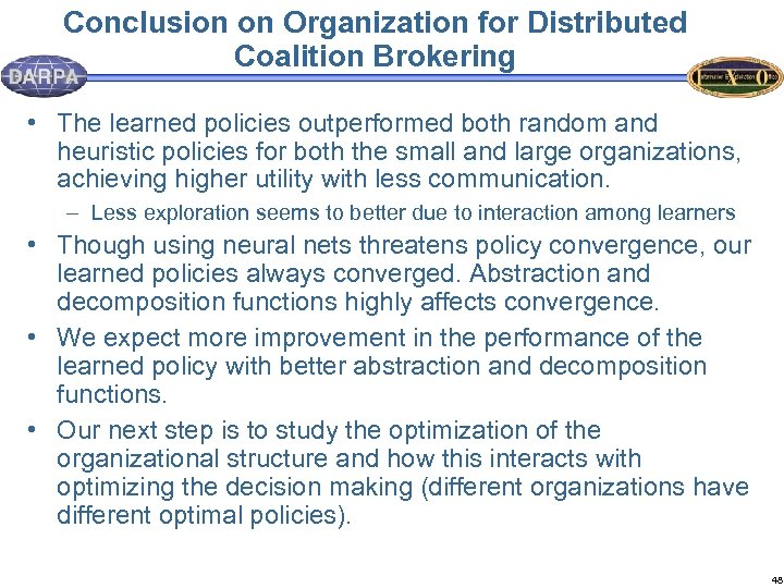Conclusion on Organization for Distributed Coalition Brokering • The learned policies outperformed both random
