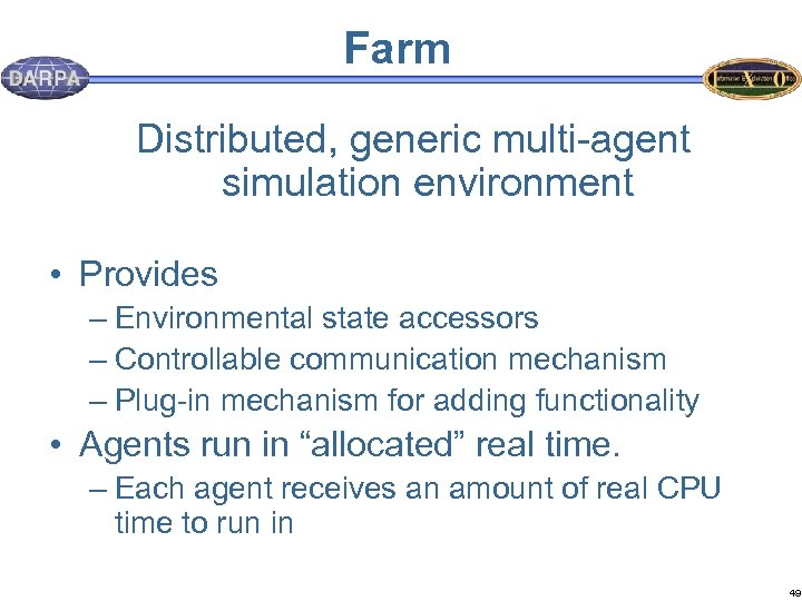 Farm Distributed, generic multi-agent simulation environment • Provides – Environmental state accessors – Controllable