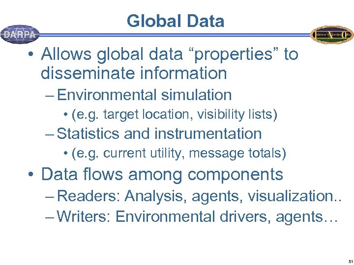 "Global Data • Allows global data ""properties"" to disseminate information – Environmental simulation •"