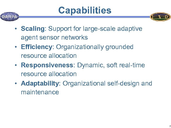 Capabilities • Scaling: Support for large-scale adaptive agent sensor networks • Efficiency: Organizationally grounded
