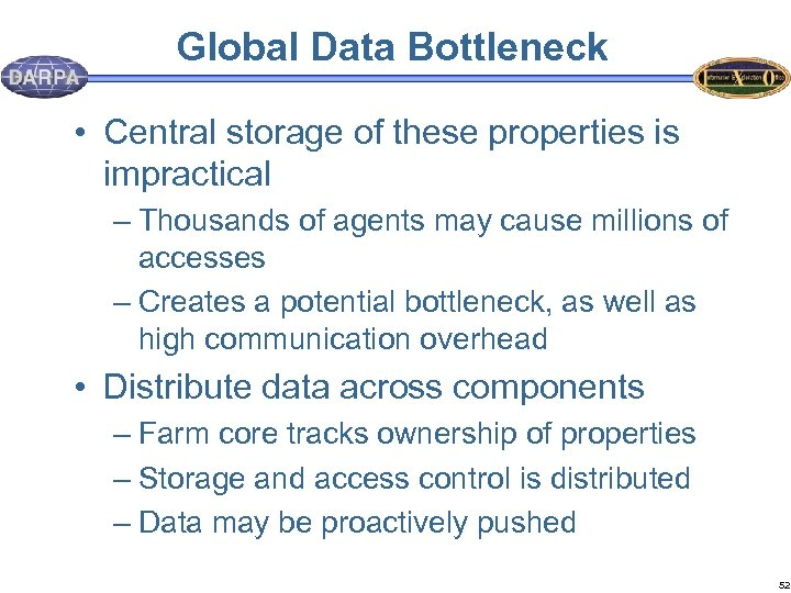 Global Data Bottleneck • Central storage of these properties is impractical – Thousands of