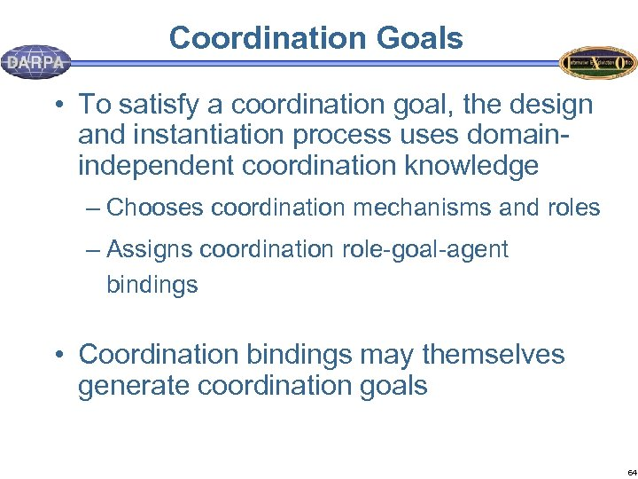 Coordination Goals • To satisfy a coordination goal, the design and instantiation process uses