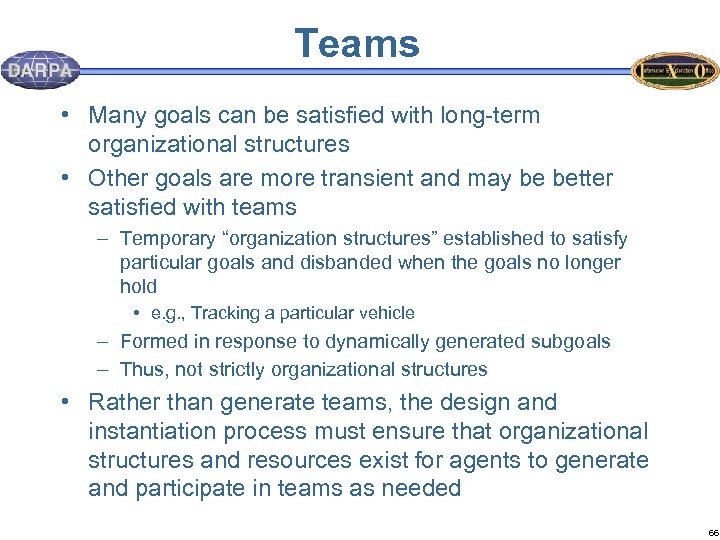 Teams • Many goals can be satisfied with long-term organizational structures • Other goals