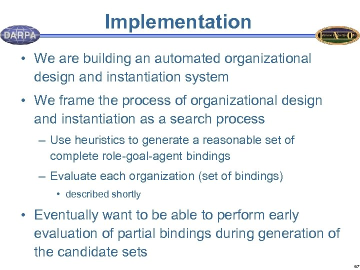 Implementation • We are building an automated organizational design and instantiation system • We