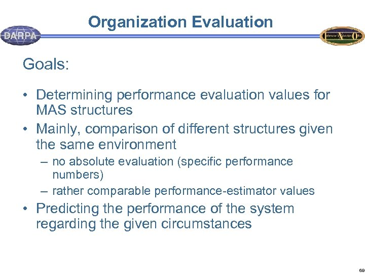 Organization Evaluation Goals: • Determining performance evaluation values for MAS structures • Mainly, comparison