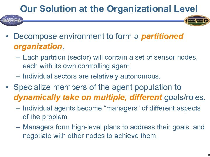 Our Solution at the Organizational Level • Decompose environment to form a partitioned organization.