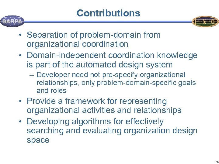 Contributions • Separation of problem-domain from organizational coordination • Domain-independent coordination knowledge is part