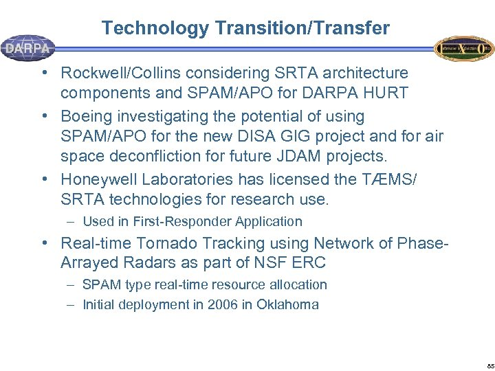 Technology Transition/Transfer • Rockwell/Collins considering SRTA architecture components and SPAM/APO for DARPA HURT •