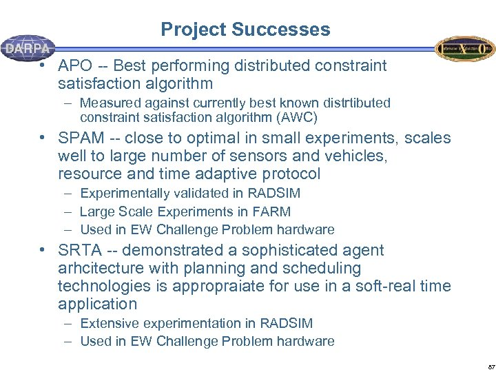 Project Successes • APO -- Best performing distributed constraint satisfaction algorithm – Measured against