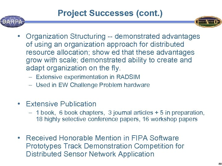 Project Successes (cont. ) • Organization Structuring -- demonstrated advantages of using an organization