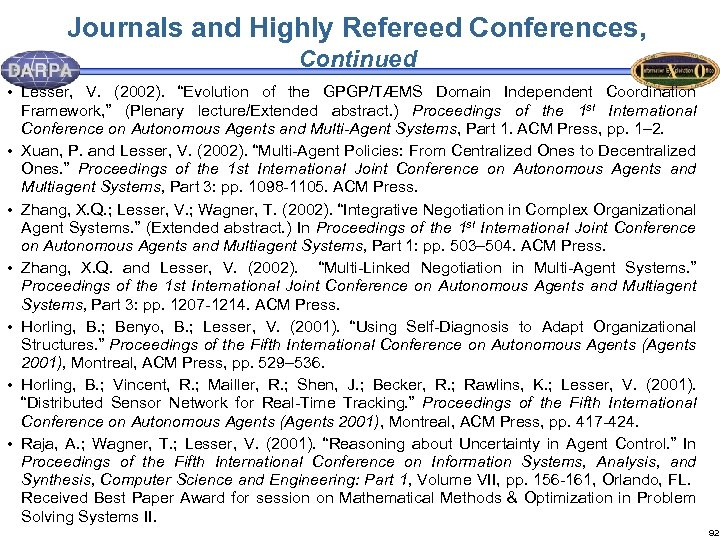 """Journals and Highly Refereed Conferences, Continued • Lesser, V. (2002). """"Evolution of the GPGP/TÆMS"""