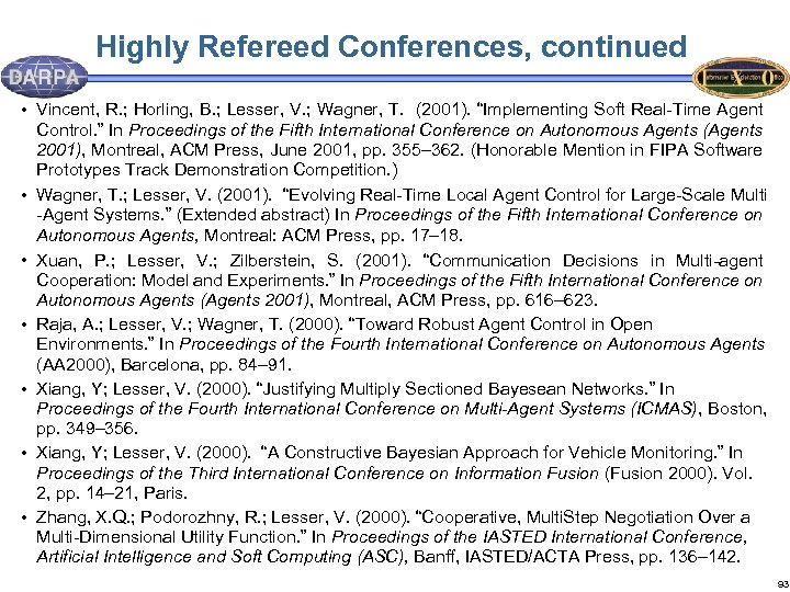 Highly Refereed Conferences, continued • Vincent, R. ; Horling, B. ; Lesser, V. ;