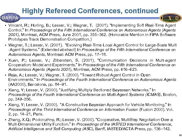 Highly Refereed Conferences, continued • Vincent, R. ; Horling, B. ; Lesser, V. ;