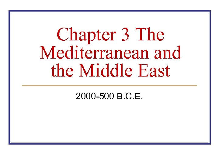 Chapter 3 The Mediterranean and the Middle East 2000 -500 B. C. E.