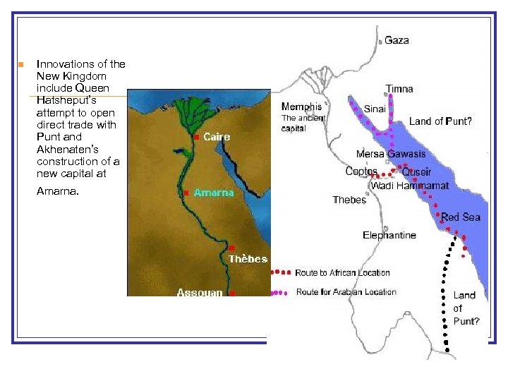 n Innovations of the New Kingdom include Queen Hatsheput's attempt to open direct trade